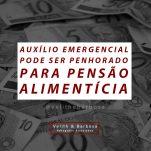Auxílio emergencial pode ser penhorado para pensão alimentícia.